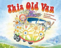 This old van /  by Kim Norman ; illustrated by Carolyn Conahan. - by Kim Norman ; illustrated by Carolyn Conahan.