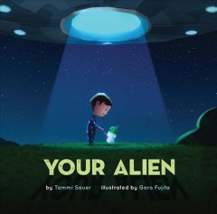 Your alien /  by Tammi Sauer ; illustrated by Goro Fujita. - by Tammi Sauer ; illustrated by Goro Fujita.
