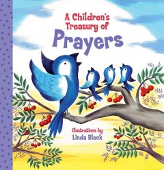 A children's treasury of prayers /  illustrations by Linda Bleck. - illustrations by Linda Bleck.