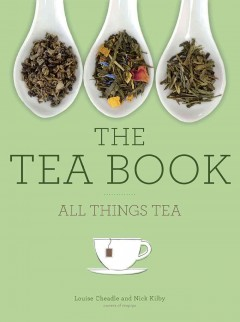 The tea book : all things tea / Louise Cheadle and Nick Kilby of Teapigs. - Louise Cheadle and Nick Kilby of Teapigs.