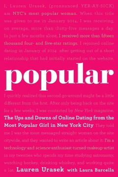 Popular : the ups and downs of online dating from the most popular girl in New York City / Lauren Urasek with Laura Barcella. - Lauren Urasek with Laura Barcella.