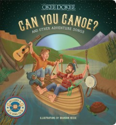 Can you canoe? : and other adventure songs / The Okee Dokee Brothers ; illustrations by Brandon Reese. - The Okee Dokee Brothers ; illustrations by Brandon Reese.