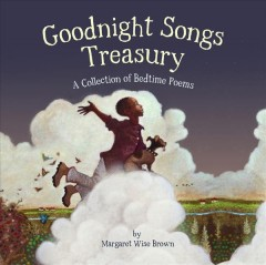 Goodnight songs treasury : a collection of bedtime poems / by Margaret Wise Brown ; illustrated by twenty-four award-winning picture book artists. - by Margaret Wise Brown ; illustrated by twenty-four award-winning picture book artists.
