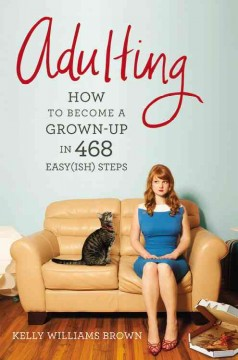 Adulting : how to become a grown-up in 468 easy(ish) steps / Kelly Williams Brown. - Kelly Williams Brown.