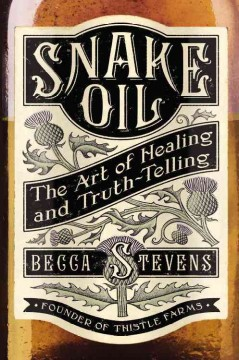 Snake oil : the art of healing and truth-telling / Becca Stevens. - Becca Stevens.
