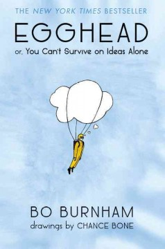 Egghead : or, you can't survive on ideas alone / Bo Burnham ; drawings by Chance Bone. - Bo Burnham ; drawings by Chance Bone.