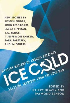 Mystery Writers of America presents ice cold : tales of intrigue from the Cold War / edited by Jeffery Deaver and Raymond Benson.