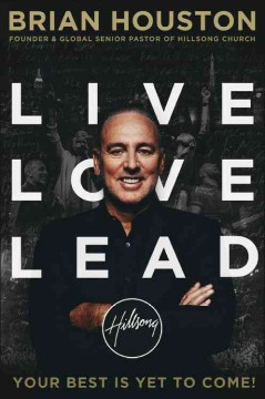 Live, love, lead : your best is yet to come! / Brian Houston. - Brian Houston.