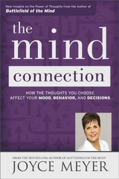 The mind connection : how the thoughts you choose affect your mood, behavior, and decisions / Joyce Meyer. - Joyce Meyer.