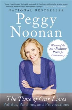 The time of our lives : collected writings / Peggy Noonan. - Peggy Noonan.