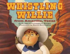 Whistling Willie from Amarillo, Texas /  by Jo and Josephine Harper ; illustrated by David Harrington. - by Jo and Josephine Harper ; illustrated by David Harrington.