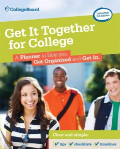 Get it together for college : a planner to help you get organized and get in.