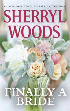Finally a bride /  Sherryl Woods. - Sherryl Woods.