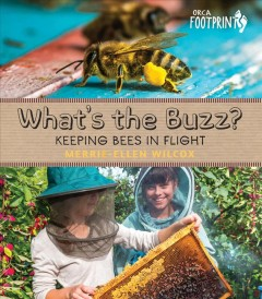 What's the buzz? : keeping bees in flight / Merrie-Ellen Wilcox. - Merrie-Ellen Wilcox.