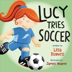 Lucy tries soccer /  Lisa Bowes ; illustrated by James Hearne. - Lisa Bowes ; illustrated by James Hearne.
