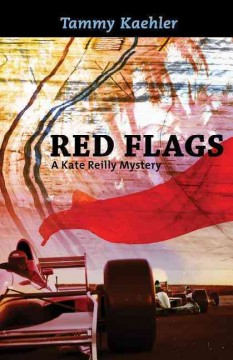 Red flags : a Kate Reilly mystery / Tammy Kaehler.