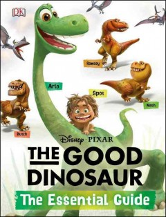 The Good dinosaur : the essential guide / written by Steve Bynghall. - written by Steve Bynghall.