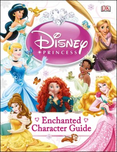 Disney princess enchanted character guide - written by Beth Landis Hester and Catherine Saunders.