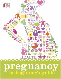 Pregnancy : the beginner's guide / writers, Shaoni Bhattacharya, Claire Cross, Elinor Duffy, Kate Ling, and Susannah Marriott. - writers, Shaoni Bhattacharya, Claire Cross, Elinor Duffy, Kate Ling, and Susannah Marriott.