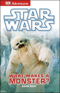 Star wars : what makes a monster? - written by Adam Bray.