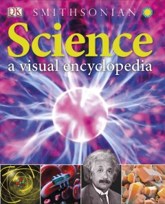 Science : a visual encyclopedia - authors, Chis Woodford, Steve Parker.