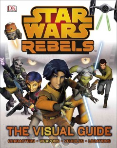 Star wars rebels : the visual guide - written by Adam Bray.