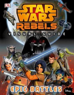 Star Wars rebels visual guide : epic battles / written by Adam Bray. - written by Adam Bray.