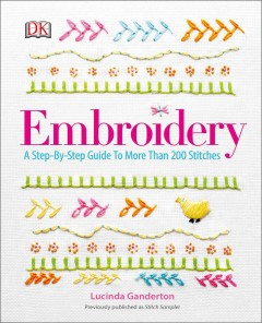 Embroidery : a step-by-step guide to more than 200 stitches / Lucinda Ganderton.