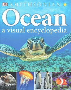 Ocean : a visual encyclopedia / written by John Woodward. - written by John Woodward.