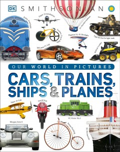 Cars, trains, ships & planes : a visual encyclopedia of every vehicle / written by Clive Gifford. - written by Clive Gifford.
