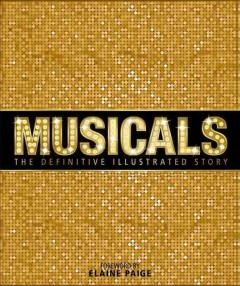 Musicals : the definitive illustrated story / foreword by Elaine Paige. - foreword by Elaine Paige.
