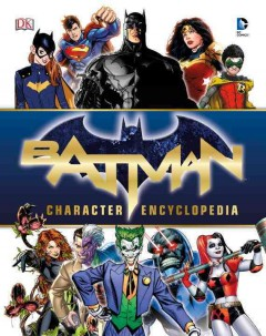 Batman character encyclopedia /  written by Matthew K. Manning ; Batman created by Bob Kane with Bill Finger. - written by Matthew K. Manning ; Batman created by Bob Kane with Bill Finger.
