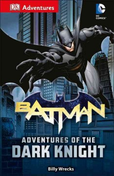 Batman : adventures of the dark knight / written by Billy Wrecks. - written by Billy Wrecks.