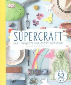 Supercraft : easy projects for every weekend / Sophie Pester, Catharina Bruns.