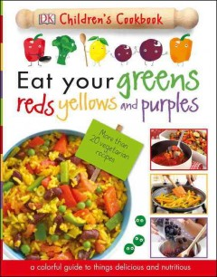 Eat your greens, reds, yellows, and purples /  editors James Mitchem, Carrie Love ; photographer Dave King. - editors James Mitchem, Carrie Love ; photographer Dave King.