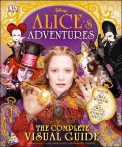 Alice's adventures : the complete visual guide / written by Elizabeth Dowsett, Jo Casey, & Laura Gilbert. - written by Elizabeth Dowsett, Jo Casey, & Laura Gilbert.