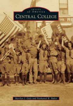 Central College /  Marilyn J. Gale and Nathaniel R. Baker. - Marilyn J. Gale and Nathaniel R. Baker.