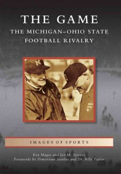 The game : the Michigan-Ohio State football rivalry / Ken Magee and Jon M. Stevens ; forewards by Dimitrious Stanley and Dr. Billy Taylor. - Ken Magee and Jon M. Stevens ; forewards by Dimitrious Stanley and Dr. Billy Taylor.