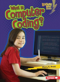 What is computer coding? /  Mary K. Pratt. - Mary K. Pratt.