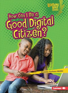 How can i be a good digital citizen? /  Christine Zuchora-Walske. - Christine Zuchora-Walske.
