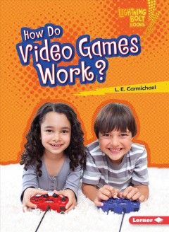 How do video games work? /  L.E. Carmichael. - L.E. Carmichael.