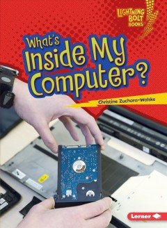 What's inside my computer? /  Christine Zuchora-Walske. - Christine Zuchora-Walske.