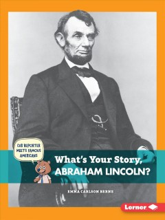 What's your story, Abraham Lincoln? /  by Emma Carlson Berne. - by Emma Carlson Berne.
