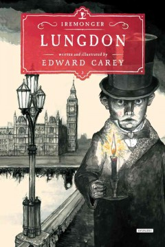 Lungdon /  written and illustrated by Edward Carey. - written and illustrated by Edward Carey.