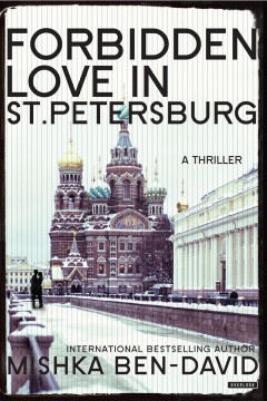 Forbidden love in St. Petersburg : a thriller / Mishka Ben-David ; translated from Hebrew by Dan Gillon.