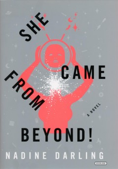 She came from beyond! /  Nadine Darling.
