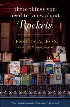 Three things you need to know about rockets : a real-life Scottish fairy tale / Jessica A. Fox.