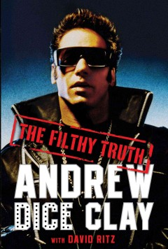 The filthy truth /  Andrew Dice Clay with David Ritz.