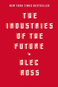 The industries of the future /  Alec Ross.