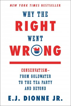 Why The Right Went Wrong / EJ Dionne Jr